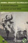 Animal Draught Technology: An Annotated Bibliography - Jane Bartlett, David Gibbon