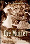 Die Mutter: Roman - Petra Hammesfahr