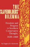 Slaveholders' Dilemma: Freedom and Progress in Southern Conservative Thought, 1820-1860 (Jack N. and Addie D. Averitt Lecture Series) - Eugene D. Genovese