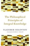 The Philosophical Principles of Integral Knowledge - Vladimir S. Soloviev, Valeria Z. Nollan