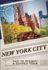 New York City Past to Present: A Guided Tour - Christopher Klein, Eric Nathan, Thunder Bay Press