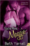 You're Mine, Maggie - Beth Yarnall