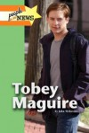 Tobey Maguire (People in the News) - John F. Wukovits