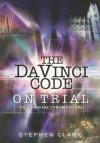 The Da Vinci Code on Trial: Filtering Fact from Fiction - Stephen Clark