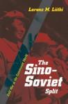 The Sino-Soviet Split: Cold War in the Communist World - Lorenz M. Luthi