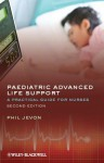 Paediatric Advanced Life Support: A Practical Guide for Nurses - Philip Jevon