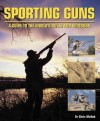 Sporting Guns: A Guide to the World's Rifles and Shotguns - Chris McNab