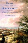 Basel in the Age of Burckhardt: A Study in Unseasonable Ideas - Lionel Gossman