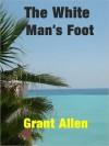 The White Man's Foot - Grant Allen