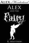 Alex and the Fairy - K. Matthew