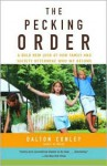 The Pecking Order: A Bold New Look at How Family and Society Determine Who We Become - Dalton Conley