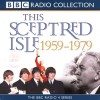 This Sceptred Isle: The Twentieth Century: Vol 4: 1959-1979 (BBC Radio Collection) - Christopher Lee, Anna Massey, Robert Powell