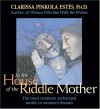 In the House of the Riddle Mother - Clarissa Pinkola Estés