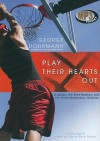 Play Their Hearts Out: A Coach, His Star Recruit, and the Youth Basketball Machine - George Dohrmann, Emily Rose Speer
