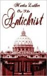 The Antichrist - Martin Luther, William Hazlitt