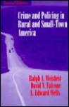Crime and Policing in Rural and Small Town America - Ralph A. Weisheit, David N. Falcone, L. Edward Wells