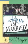 Help Me, I'm Married - Joyce Meyer