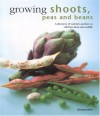 Growing Shoots, Peas and Beans: A Directory of Varieties and How to Cultivate Them Successfully - Richard Bird