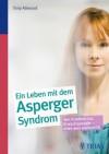 Ein ganzes Leben mit dem Asperger-Syndrom: Alle Fragen - alle Antworten (German Edition) - Tony Attwood