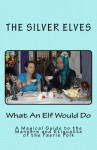 What an Elf Would Do: A Magical Guide to the Manners and Etiquette of the Faerie Folk - Silver Elves