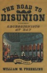 The Road to Disunion: Volume I: Secessionists at Bay, 1776-1854 - William W. Freehling