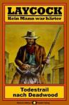 Laycock, Bd. 03: Todestrail nach Deadwood (Western-Serie) (German Edition) - Matt Brown