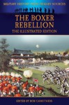 The Boxer Rebellion - The Illustrated Edition (Military History from Primary Sources) - Frederick Brown, Bob Carruthers