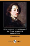 Little Journeys to the Homes of the Great, Volume 14 (Illustrated Edition) (Dodo Press) - Elbert Hubbard