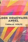 Look Homeward, Angel: A Story of the Buried Life - Thomas Wolfe