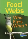 Food Webs: Who Eats What? - Claire Llewellyn