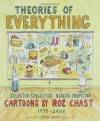 Theories of Everything: Selected, Collected, and Health-Inspected Cartoons, 1978-2006 - Roz Chast, David Remnick