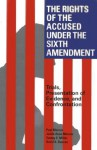 The Rights of the Accused Under the Sixth Amendment: Trials, Presentation of Evidence, and Confrontation - Paul Marcus