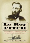 Le Roy Fitch: The Civil War Career of a Union River Gunboat Commander - Myron J. Smith Jr.