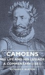 Camoens, Volume 1: His Life and His Lusiads - A Commentary (1881) - Richard Francis Burton