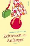 Zeitreisen für Anfänger - Sharon Griffiths, Karin König