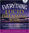 The Everything Lucid Dreaming Book with CD: Use Your Dreams to Solve Problems, Improve Creativity, and Understand Yourself - Michael R. Hathaway