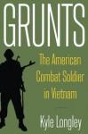 Grunts: The American Combat Soldier in Vietnam - Kyle Longley