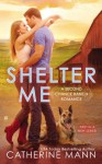 Shelter Me (Second Chance Ranch) - Catherine Mann