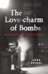 The Love-charm of Bombs: Restless Lives in the Second World War - Lara Feigel