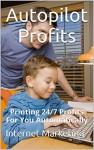 Autopilot Profits: Printing 24/7 Profits For You Automatically - Tyler Pratt, Internet Marketing, Email Marketing, Social Media Marketing, Local Marketing, Marketing, Marketing Strategy, Money Online, Make Money