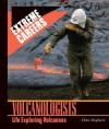 Volcanologists: Life Exploring Volcanoes - Chris Hayhurst