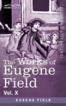 The Works of Eugene Field Vol. X: Second Book of Tales - Eugene Field