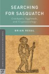 Searching for Sasquatch: Crackpots, Eggheads, and Cryptozoology - Brian Regal