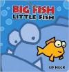 Big Fish Little Fish - Ed Heck