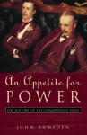 An Appetite For Power: A History Of The Conservative Party Since 1830 - John Ramsden