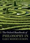 The Oxford Handbook of Philosophy in Early Modern Europe (Oxford Handbooks) - Desmond M. Clarke, Catherine Wilson