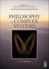 Philosophy of Complex Systems - Dov M. Gabbay, Cliff A. Hooker, Paul R. Thagard, John Hayden Woods