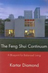 The Feng Shui Continuum: A Blueprint for Balanced Living - Kartar Diamond, Lorraine Wilcox, Lynda Abdo
