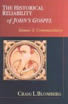 The Historical Reliability of John's Gospel: Issues & Commentary - Craig L. Blomberg