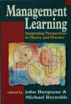 Management Learning: Integrating Perspectives in Theory and Practice - John G Burgoyne, Michael Reynolds
